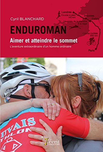 Enduroman : Aimer et atteindre le sommet, l'aventure extraordinaire d'un homme ordinaire par Cyril BLANCHARD