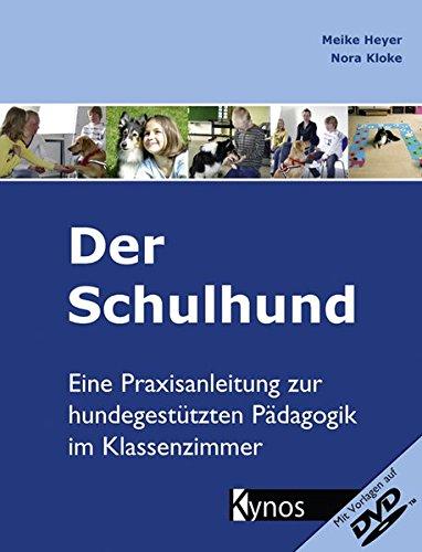 Der Schulhund: Eine Praxisanleitung zur hundegestützten Pädagogik im Klassenzimmer.