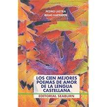 Los Cien Mejores Poemas de Amor de la Lengua Castellana