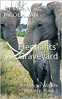 Elephants' Graveyard: An African Wildlife Mystery: Book 2 (English Edition)