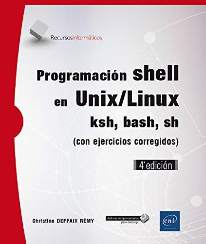 Programación shell en Unix/Linux. Ksh, bash, sh con ejercicios corregidos - 4ª edición