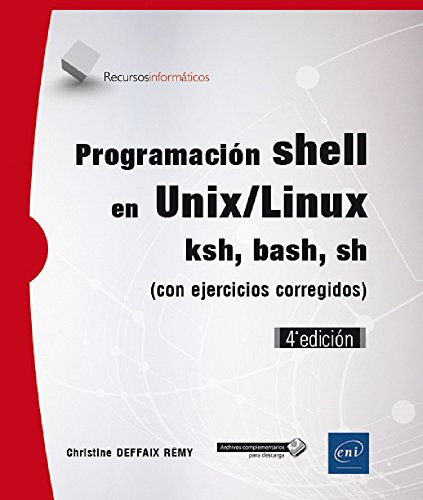 Programación shell en Unix/Linux. Ksh, bash, sh con ejercicios corregidos - 4ª edición por Christine Deffaix Rémy