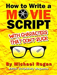 How to Write a Movie Script With Characters That Don't Suck (ScriptBully Book Series 2) (English Edition)