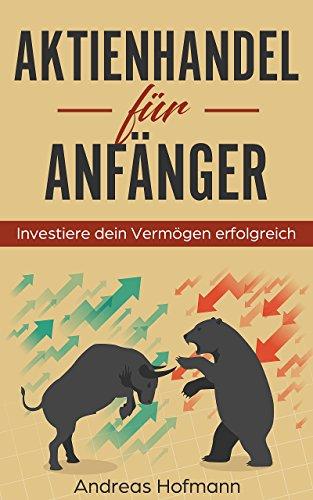 Aktienhandel für Anfänger!: Investieren in Aktien und ETFs einfach erklärt