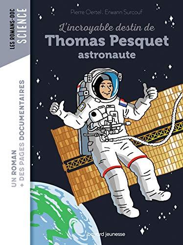 L'incroyable destin de Thomas Pesquet, spationaute par Pierre Oertel
