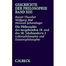 Geschichte der Philosophie Bd. 13: Die Philosophie des ausgehenden 19. und des 20. Jahrhunderts 3: Lebensphilosophie und Existenzphilosophie: Band 13