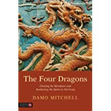 The Four Dragons: Clearing the Meridians and Awakening the Spine in Nei Gong (Daoist Nei Gong) (English Edition)