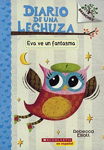 Eva Ve Un Fantasma/ Eva Sees a Ghost: A Branches Book (Diario de una Lechuza)