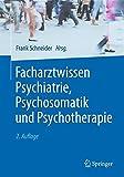 Facharztwissen Psychiatrie, Psychosomatik und Psychotherapie