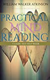 Practical Mind Reading: Classic Self Help Book (Illustrated)