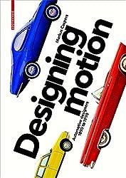Designing Motion: Automotive Designers 1890 to 1990