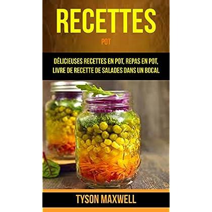 Recettes: Pot: Délicieuses recettes en pot, repas en pot, livre de recette de salades dans un bocal