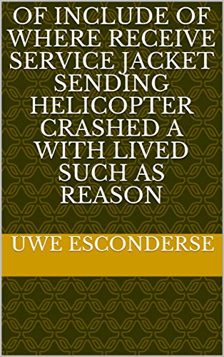 Of include of where receive service jacket sending Helicopter crashed a with lived such as reason (Italian Edition)