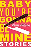 Baby, You're Gonna Be Mine: Short Stories (English Edition)