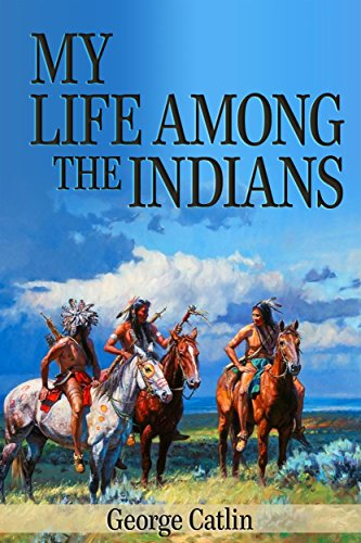 My Life Among the Indians (Illustrated) (English Edition)