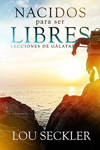 Nacidos para ser Libres: Lecciones de Gálatas por Lou  Seckler