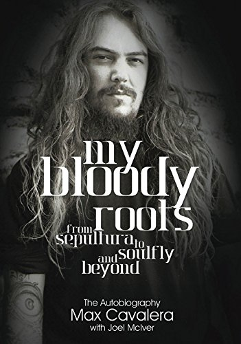 My Bloody Roots: From Sepultura to Soulfly and Beyond: The Autobiography por Max Cavalera