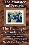 The Monster of Perugia: The Framing of Amanda Knox by Mark C. Waterbury Ph.D. (2011-01-26)