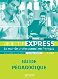 Objectif Express - Nouvelle edition: Guide pedagogique 1 (A1/A2) (Objectif Express Nouvelle Edition / Objectif Express)