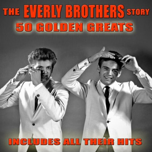 The Everly Brothers Story: 50 ...