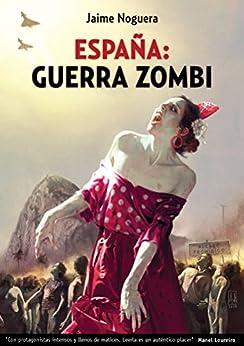 España:Guerra Zombi: Libro 1 - Proyecto Betania. (España: Guerra Zombi) de [Martín, Jaime Cristian Noguera]