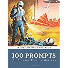 100 Prompts for Science Fiction Writers (Writer's Muse) by Jarod K. Anderson (2014-11-04)