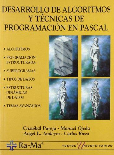 Desarrollo de algoritmos y técnicas de programación en Pascal. por C.- Ojeda,M.- Andeyro,A.- Rossi,C Pareja