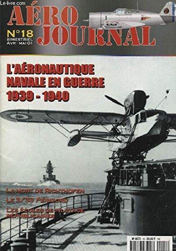 AERO JOURNAL N°18 : L AERONAUTIQUE NAVALE EN GUERRE 1939 - 1940 - LA MORT DE RICHTHOFEN - LE 3/33 PERIGORD - LES ECOLES DE PILOTAGES REPUBLICAINES