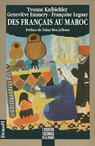 Des Français au Maroc: La présence et la mémoire (1912-1956) par Yvonne Knibiehler, Genevieve Emmery, Francoise Leguay
