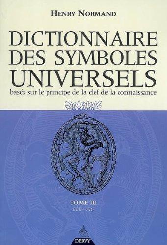 Dictionnaire des symboles universels basés sur le principe de la clef de la connaissance : Tome 3, Ele-Fig