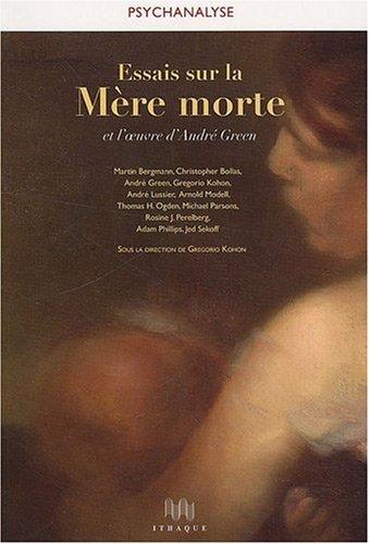 Essais sur la Mère morte et l'oeuvre d'André Green par André Green