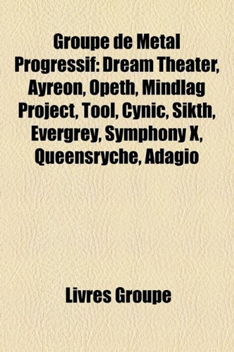 Groupe de Metal Progrssif: Dream Theater, Ayreon, Opeth, Mindlag Project, Tool, Cynic, Sikth, Evergrey, Symphony X, Queensrche, Adagio