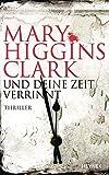 Und deine Zeit verrinnt: Thriller - Mary Higgins Clark