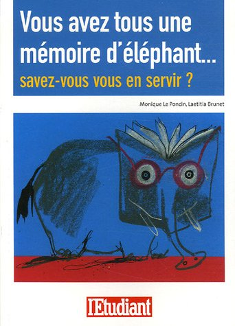 Vous avez tous une mémoire d'éléphant... : Savez-vous vous en servir? par Monique Le Poncin
