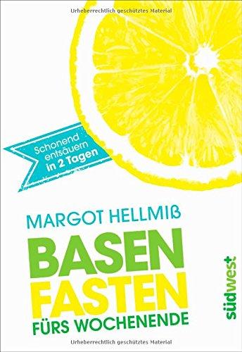 Buchseite und Rezensionen zu 'Basenfasten fürs Wochenende: Schonend entsäuern in zwei Tagen' von Margot Hellmiß