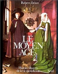 Le Moyen âge : Histoire illustrée de la vie quotidienne
