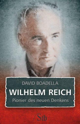 Wilhelm Reich: Pionier des neuen Denkens