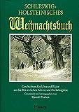 Schleswig-Holsteinisches Weihnachtsbuch: Geschichten, Gedichte und Bilder aus der Zeit zwischen Advent und Dreikönigsfest -