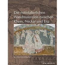 Die mittelalterlichen Wandmalereien zwischen Rhein, Neckar und Enz (Heimatverein Kraichgau Sonderveröffentlichungen)