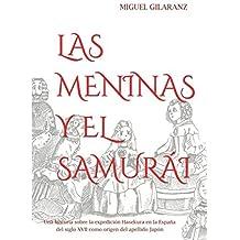 LAS MENINAS Y EL SAMURÁI: Una historia sobre la expedición Hasekura a la España del siglo XVII como origen del apellido Japón