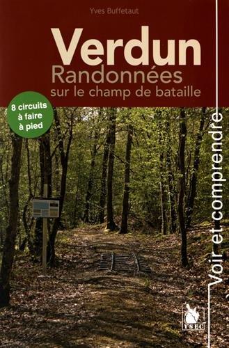 Verdun - Randonnées sur le champ de bataille: 8 circuits à faire à pied. par Yves Buffetaut