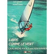 Libre comme le vent : La planche à voile avec Ken Winner