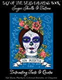 Day of the Dead Coloring Book:: Sugar Skulls & Tattoos; Bonus: Day of the Dead Interesting Facts & Quotes: Adults & Older Children; Use markers, gel pens, colored pencils, or crayons