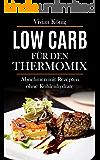 Low Carb für den Thermomix: Abnehmen mit 150 Rezepten ohne Kohlenhydrate (Sammelband: Low Carb Frühstück, Mittagessen, Abendedessen, vegetarisch)
