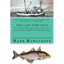 The Last Fish Tale: The Fate of the Atlantic and Survival in Gloucester, America's Oldest Fishing Port and Most Original Town by Mark Kurlansky (2009-05-05)