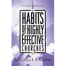 The Habits of Highly Effective Churches: Being Strategic in Your God-Given Ministry