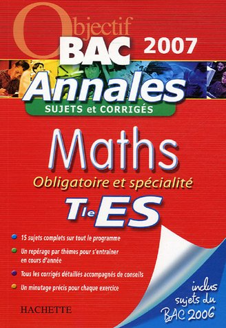 Maths Obligatoire et Spécialité Tle ES : Annels Sujets et corrigés