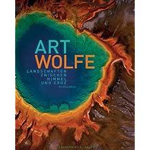 Art Wolfe - Aufnahmen der Landschaften zwischen Himmel und Erde, ein Bild der Natur rund um den Globus