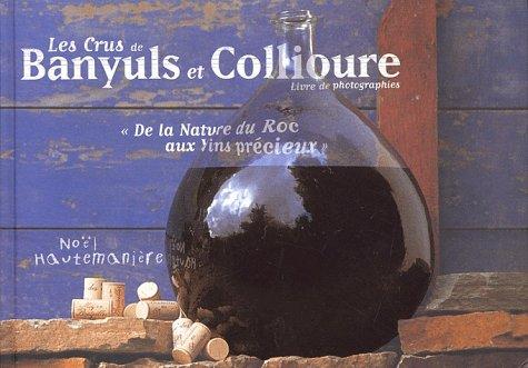 Les crus de Banyuls et Collioure. : De la nature du roc aux vins précieux
