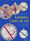 Astrolabes, cartes du ciel : Les comprendre et les construire